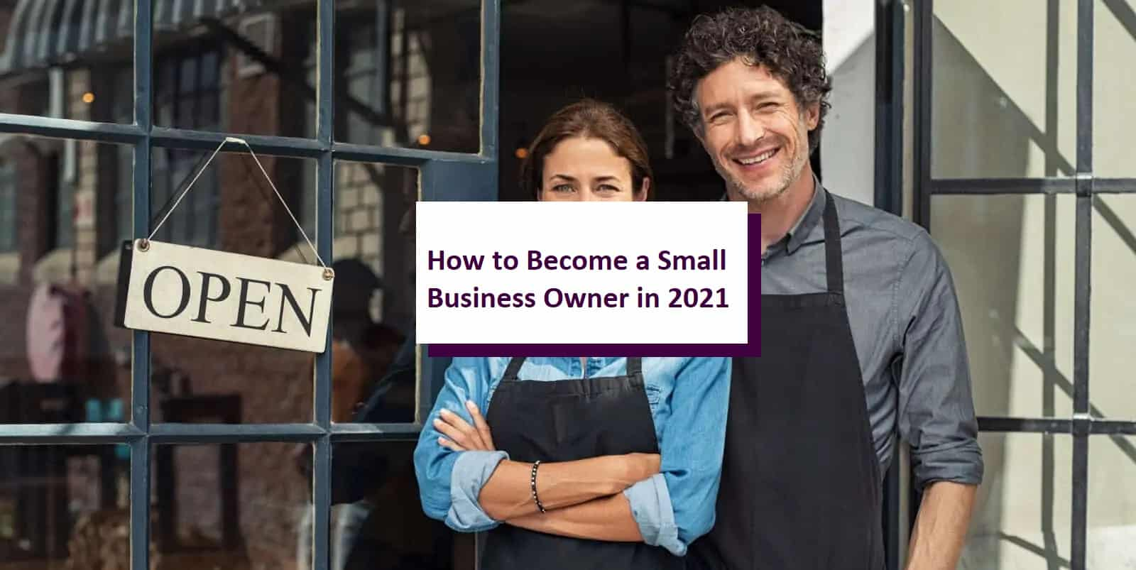 How to Become a Small Business Owner in 2021