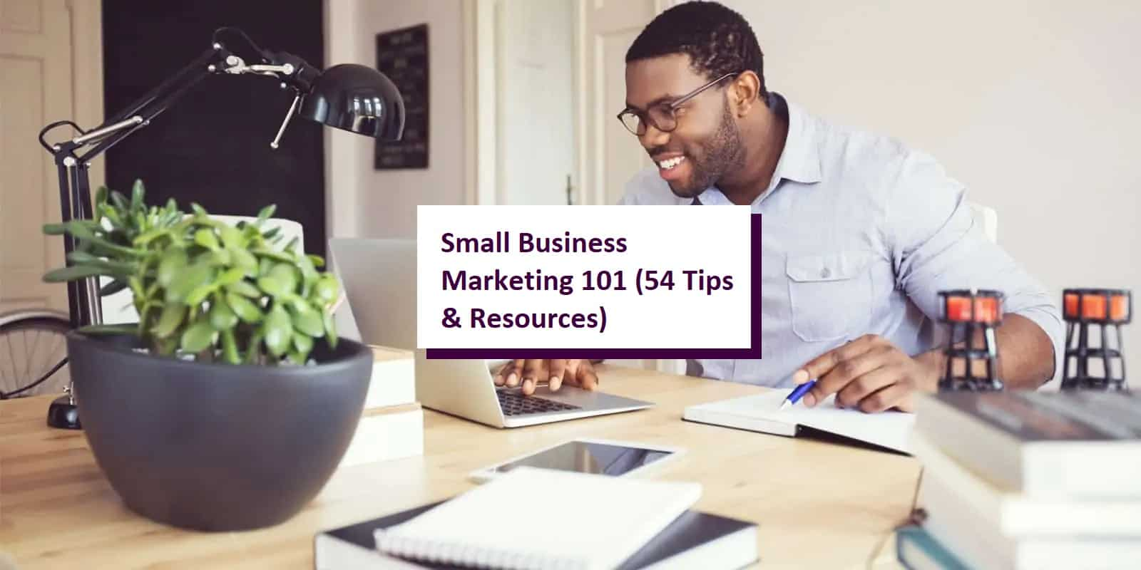 Small Business Marketing 101 (54 Tips & Resources)