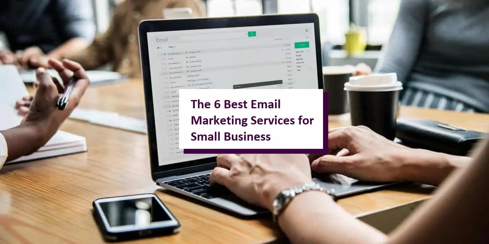 The 6 Best Email Marketing Services for Small Business