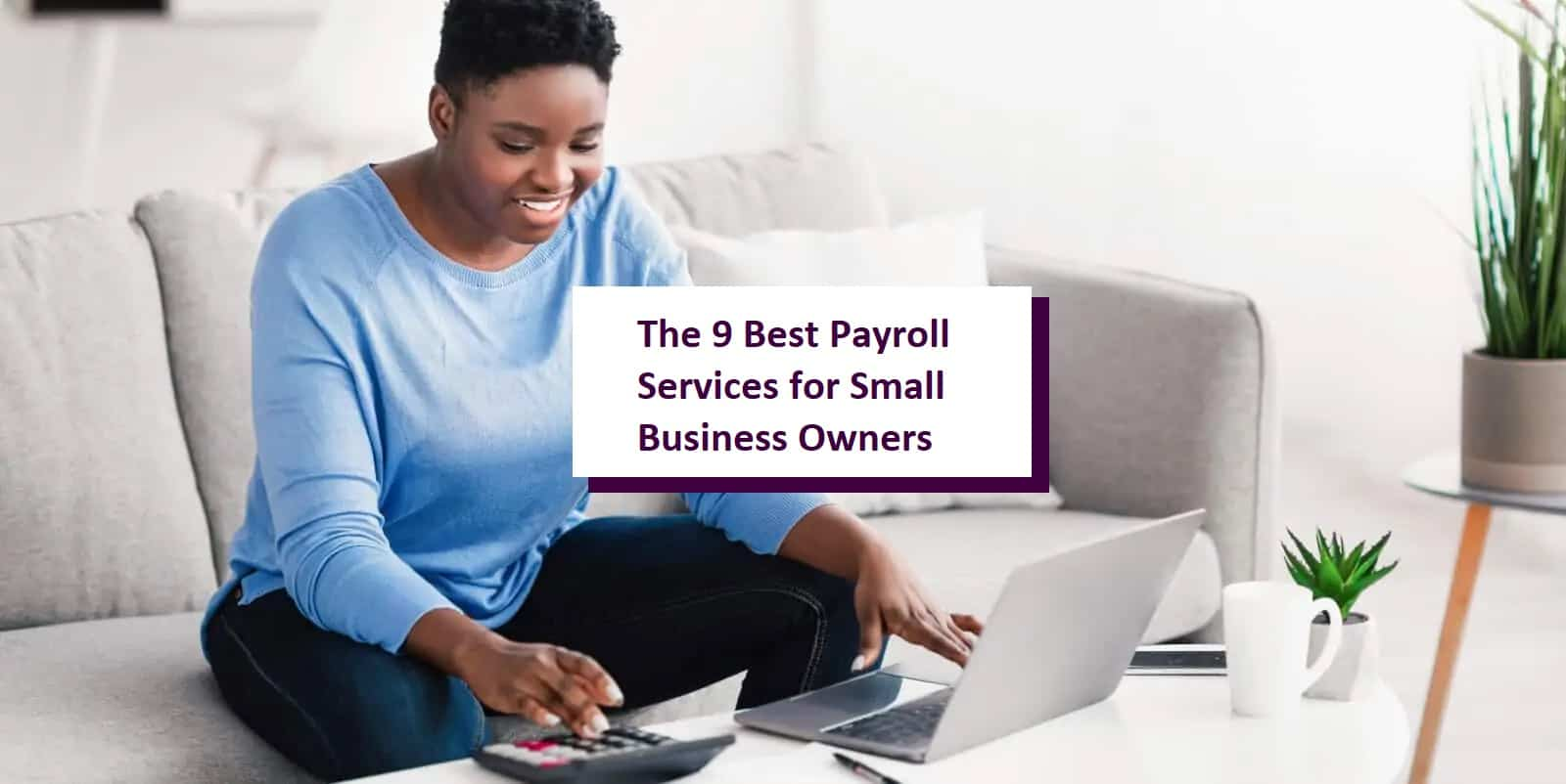 The 9 Best Payroll Services for Small Business Owners